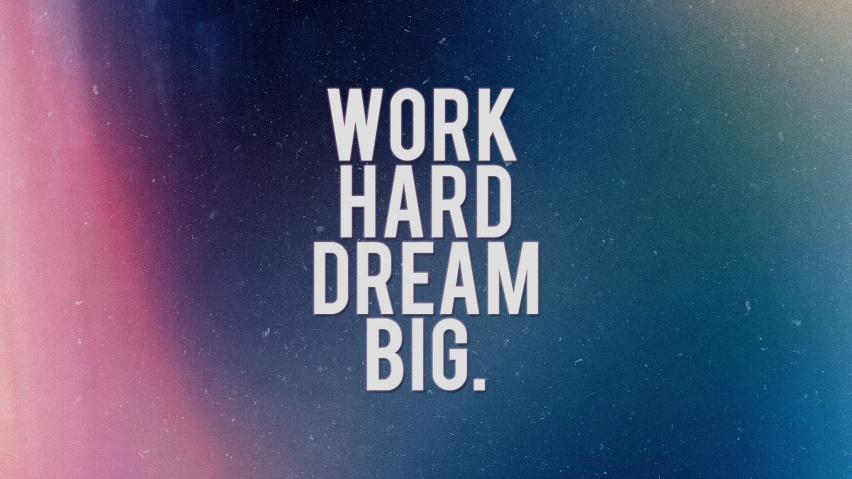 Работай усердно, мечтай по-крупному