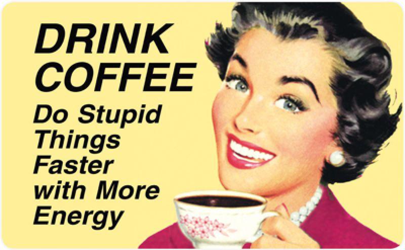 Выпей кофе - делай глупости энергичнее